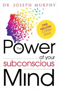 The Power of your Subconscious Mind - by Joseph Murphy