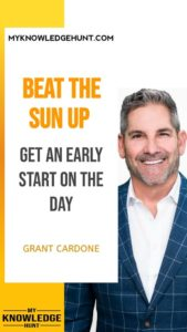 Beat the sun up - inspirational grant cardone images