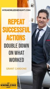 Repeat successful actions - success 10x quotes by grant cardone